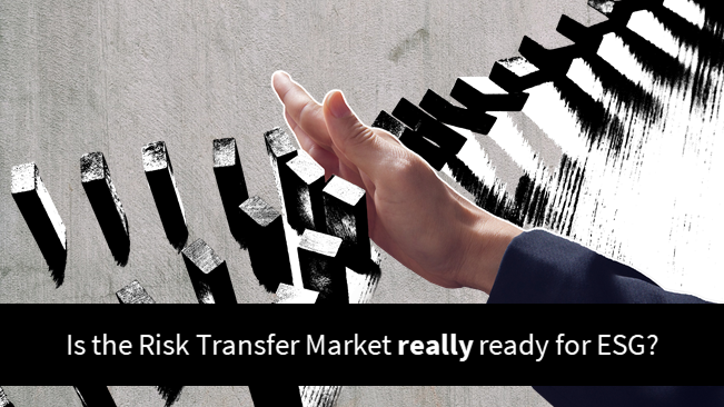 Is the Risk Transfer Market Really Ready for ESG?